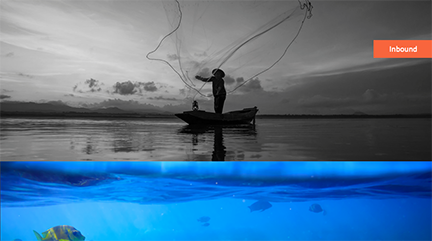 Inbound Marketing is like fishing with a net.