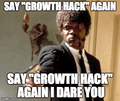 say growth hack one more time